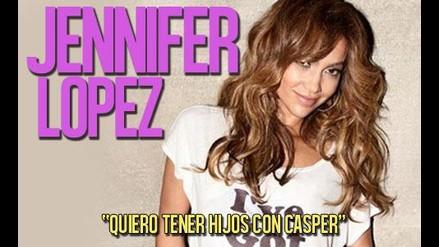 Jennifer Lopez quiere un hijo con su novio Caspert