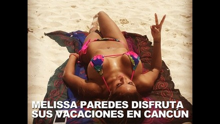 FOTOS: MELISSA PAREDES DISFRUTA DE SUS VACACIONES EN CANCUN