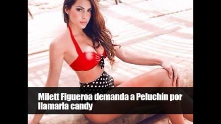 Milett Figueroa demanda a Peluchín por llamarla candy