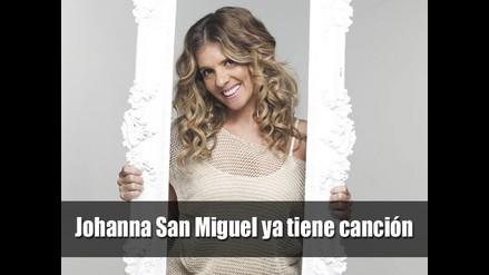 ¡Johanna San Miguel ya tiene canción!