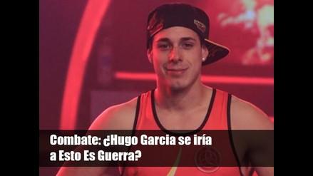 Combate: ¿Hugo Garcia se iría a Esto Es Guerra?