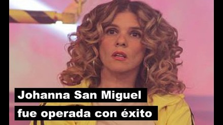 Johanna San Miguel fue operada con éxito