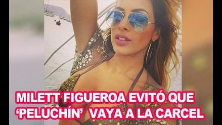 Milett Figueroa evitó que 'Peluchín' vaya a la carcel