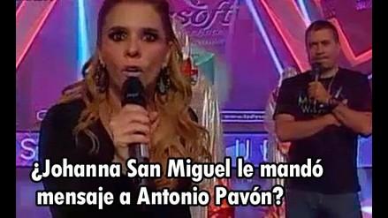 ¿Johanna San Miguel le envió mensaje a Antonio Pavón?